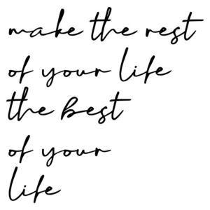 Make the rest of your life the best of your life, (96 x 128 cm)