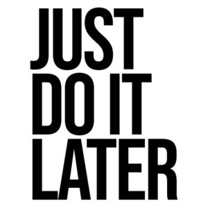 Just do it later, (96 x 128 cm)