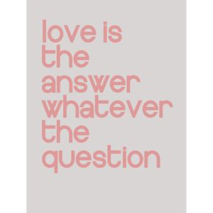 Love is the answer whatever the question, (96 x 128 cm)